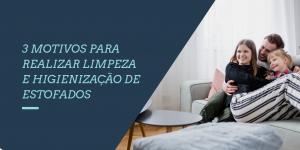 3 MOTIVOS PARA REALIZAR LIMPEZA E HIGIENIZAÇÃO DE ESTOFADOS